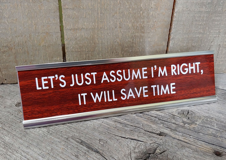 Let's Just Assume I'm Right Desk Sign