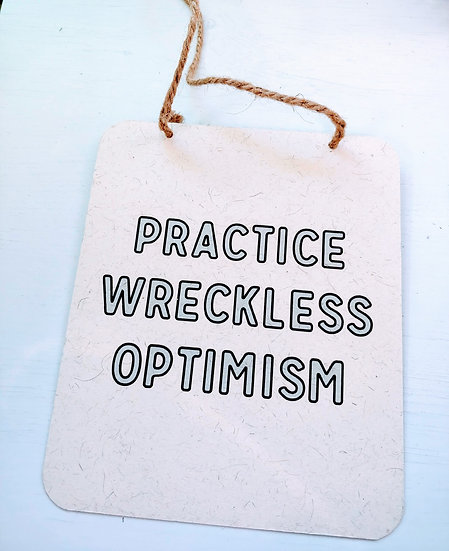 Practice Wreckless Optimism
