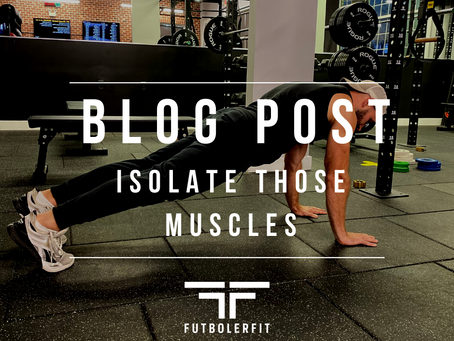 ISOLATE THOSE MUSCLES!