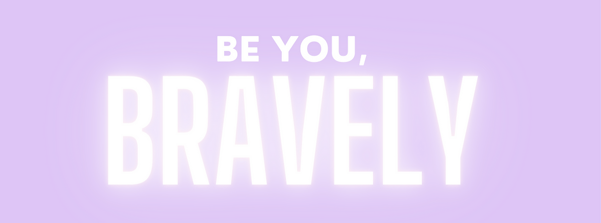Be You, Bravely.png