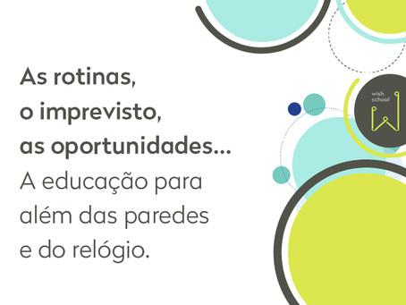 As rotinas, o imprevisto, as oportunidades... a educação para além das paredes e do relógio.