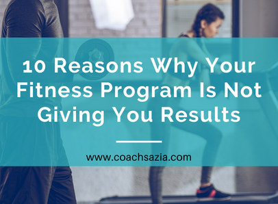 10 Reasons Why Your Fitness Program Is Not Giving You Results