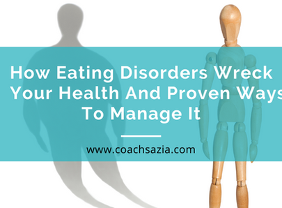 How eating disorders wreck your health and proven ways to manage it.