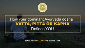 How your dominant ayurveda dosha: Vatta, Pitta, or Kapha defines YOU