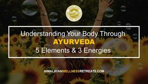 Understanding your body through Ayurveda - 5 Elements & 3 Energies