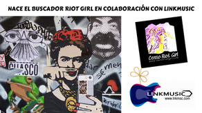 NACE EL BUSCADOR RIOT GIRL EN COLABORACIÓN CON LINKMUSIC: MÚSICA CON PRESENCIA FEMENINA EN UN CLICK