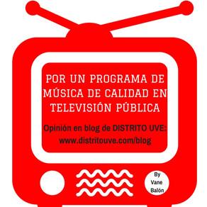 «POR UN PROGRAMA DE MÚSICA DE CALIDAD EN LA TELEVISIÓN PÚBLICA»