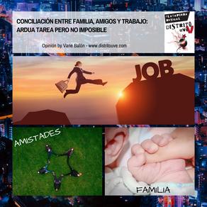 CONCILIACIÓN ENTRE FAMILIA, AMIGOS Y TRABAJO: ARDUA TAREA PERO NO IMPOSIBLE