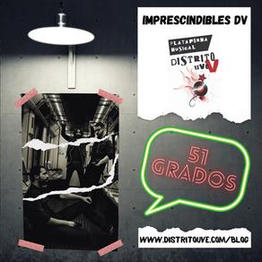 51 GRADOS Y SU PODEROSO ROCK ESTRENAN IMPRESCINDIBLES DV, NUEVA SECCIÓN