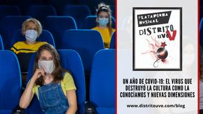 UN AÑO DE COVID-19: EL VIRUS QUE DESTRUYÓ LA CULTURA COMO LA CONOCÍAMOS Y NUEVAS DIMENSIONES