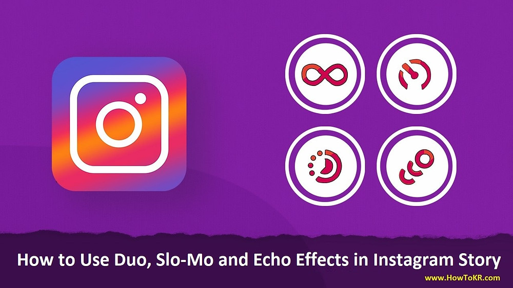 How to Use Duo, Slo-Mo and Echo Effects in Instagram Story | How To KR - howtokr