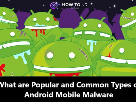 What are Popular and Common Types of Android Mobile Malware | How To KR