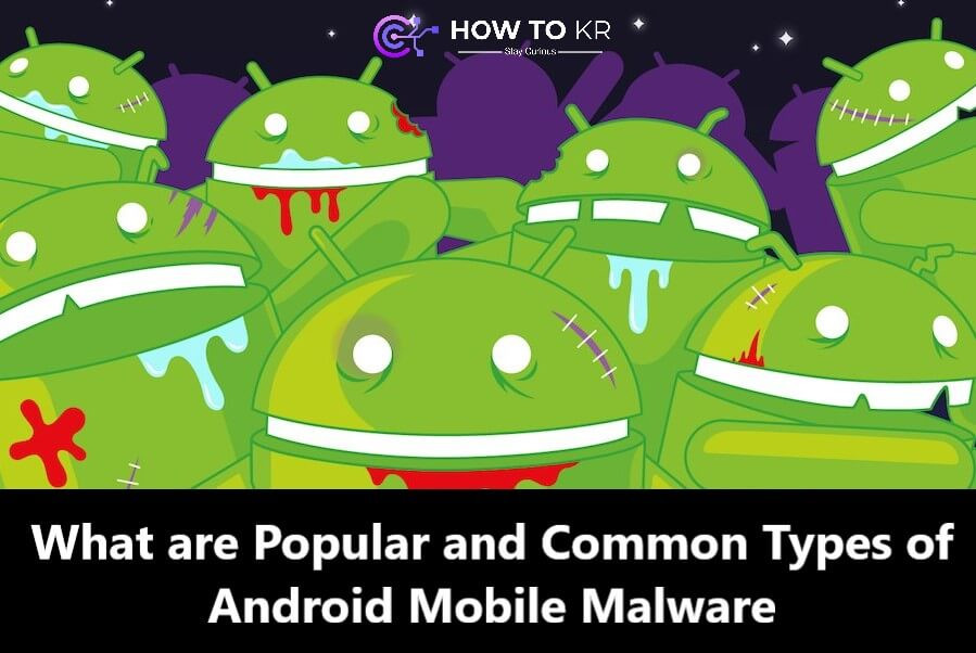 What are Popular and Common Types of Android Mobile Malware | How To KR - howtokr
