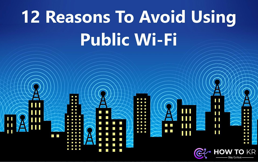 12 Reasons To Avoid Using Public Wi-Fi – How To KR -howtokr