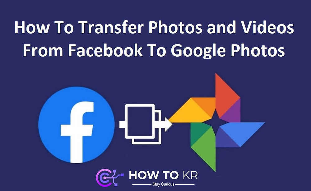 How To Transfer Photos and Videos From Facebook To Google Photos | How To KR -howtokr