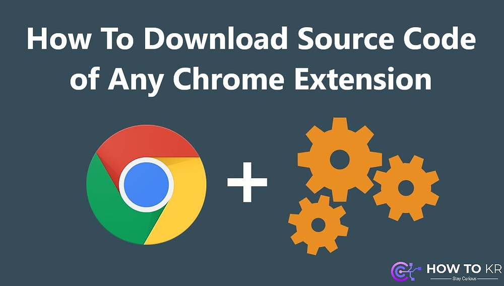 How To Download Source Code of Any Chrome Extension - How To KR - howtokr