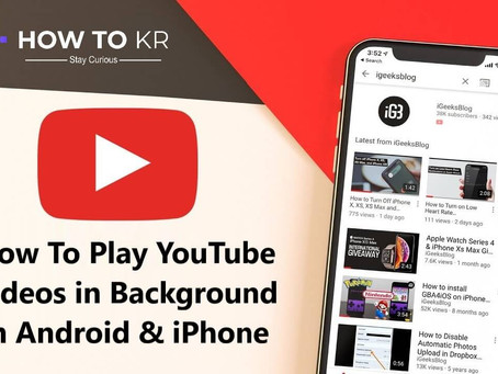 How To Play YouTube Videos in Background in Android & iPhone - How To KR