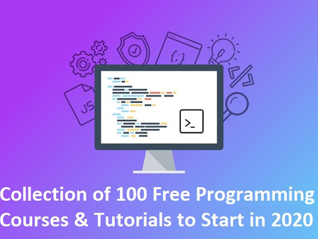 Collection of 100 Free Programming Courses & Tutorials to Start in 2020