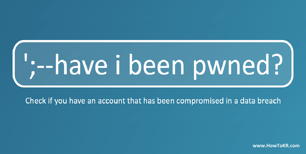 Check Your Email or Password is Hacked by someone or not? Have I Been Pwned ? - How To KR - howtokr