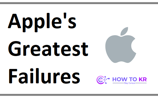 What are Apple's Greatest Failures - Failures Over the Year - HowToKR