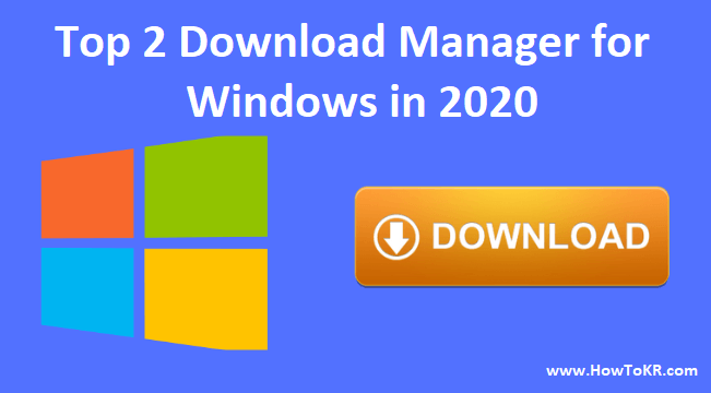 Top 2 Download Manager for Windows in 2020 | How To KR - howtokr