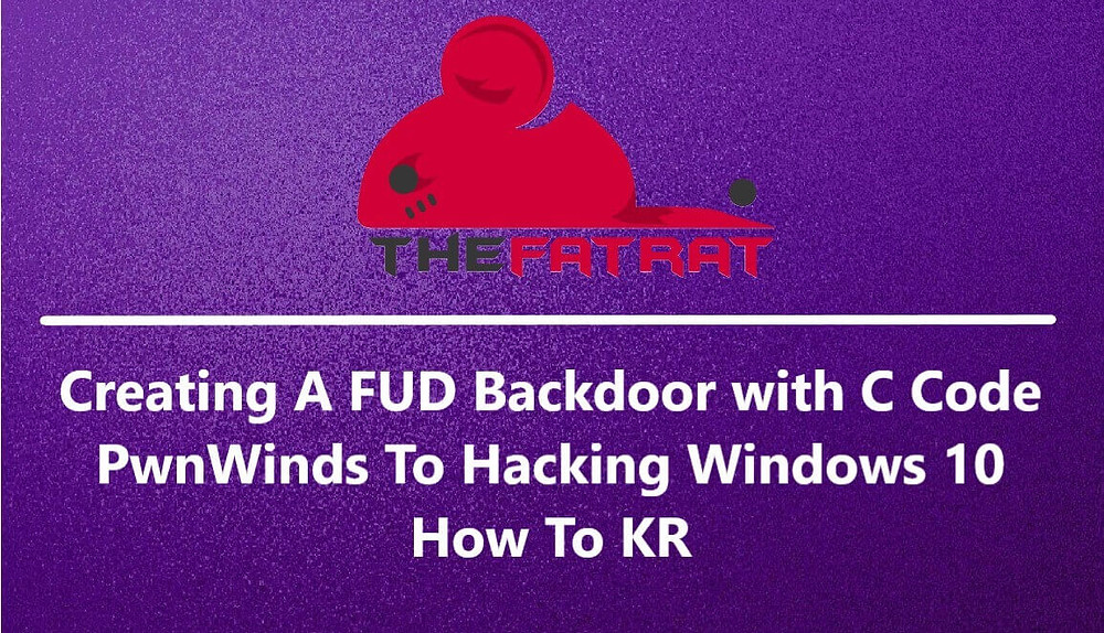 Creating A FUD Backdoor with C Code - PwnWinds To Hacking Windows 10 | How To KR - howtokr