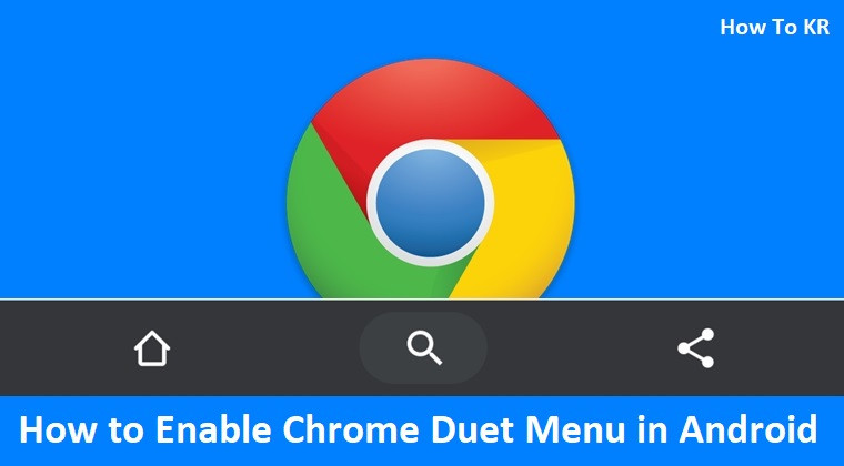 How to Enable Chrome Duet Menu in Android - How To KR  -  howtokr