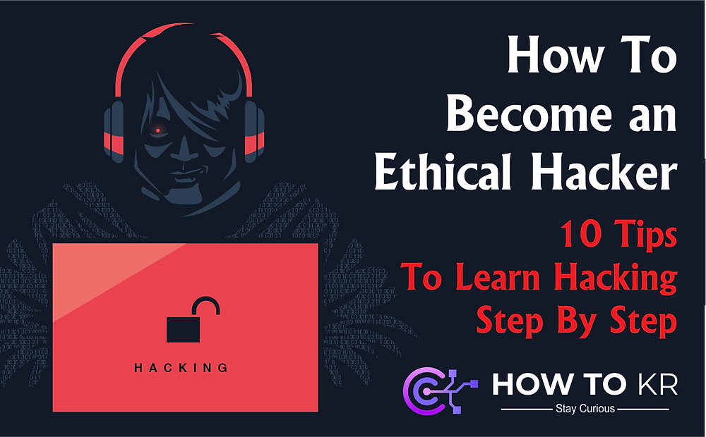 How To Become an Ethical Hacker – 10 Tips To Learn Hacking Step By Step - How To KR - howtokr