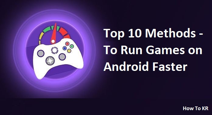 Top 10 Methods - To Run Games on Android Faster - How To KR - howtokr