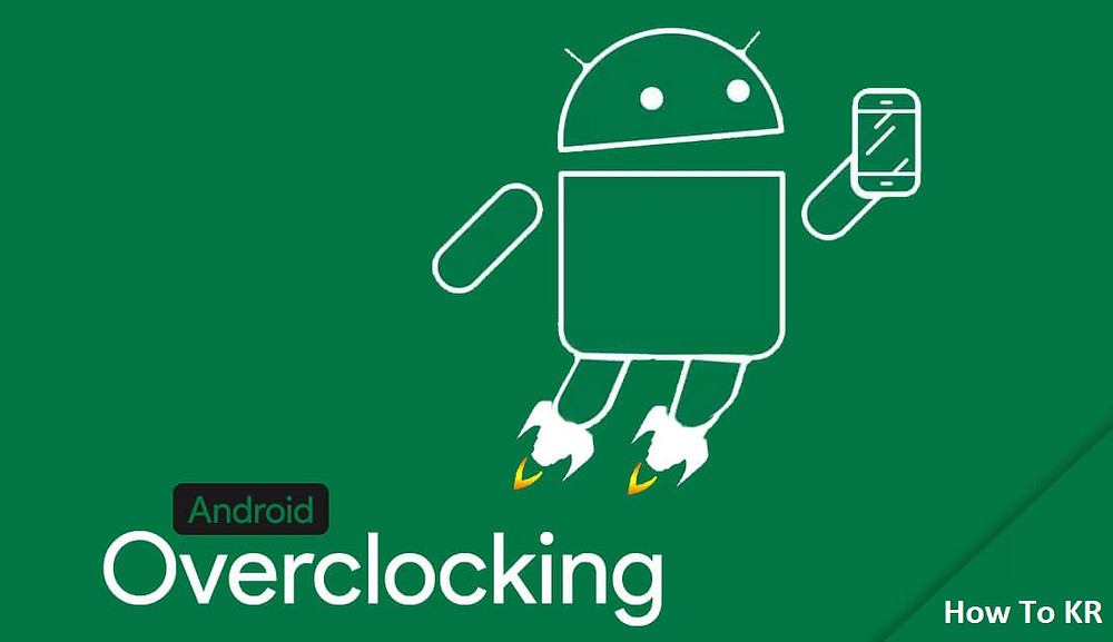 How to Overclock Your android device For Improved Performance - How To KR - howtokr