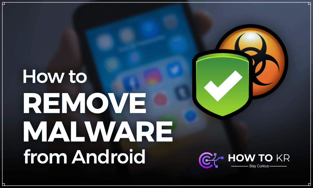 How to Find And Remove Malware from Android - HowToKR - how to kr