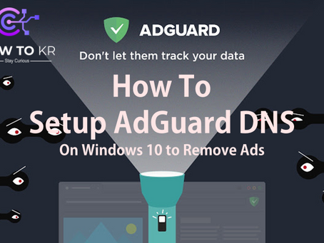 How To Setup AdGuard DNS On Windows 10 to Remove Ads - HowToKR