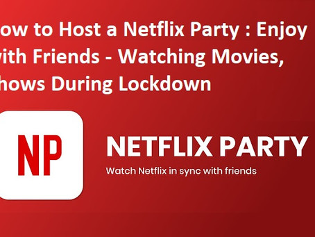 How to Host a Netflix Party: Enjoy with Friends - Watching Movies, Shows During Lockdown - How To KR