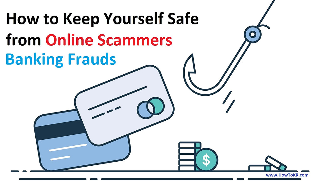 How to Keep Yourself Safe from Online Scammers - Banking Frauds | How To KR - howtokr