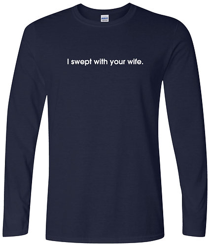 I Swept With Your Wife Tee