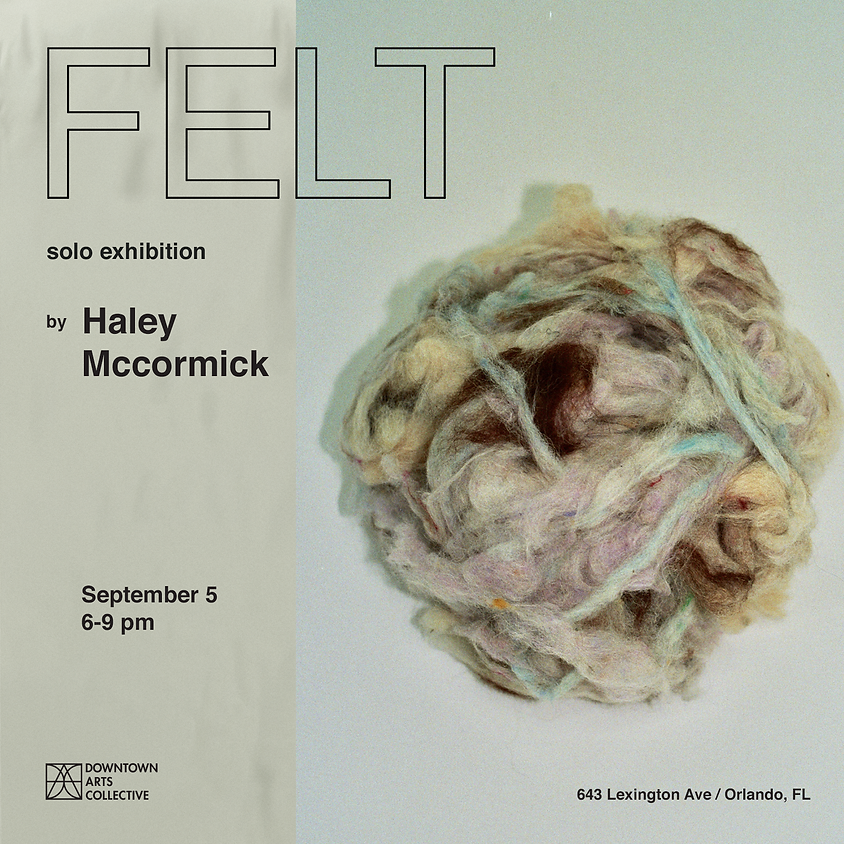 FELT Solo Exhibition by Haley McCormick
