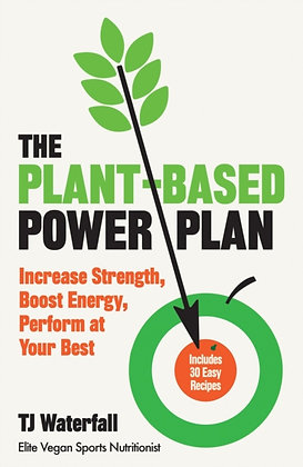 The Plant-Based Power Plan by T J Waterfall