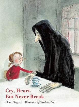 Cry, Heart, But Never Break by Glenn Ringtved