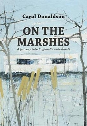 On the Marshes : A journey into England's waterlands by Carol Donaldson