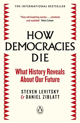 How Democracies Die by Steven Levitsky/Daniel Ziblatt