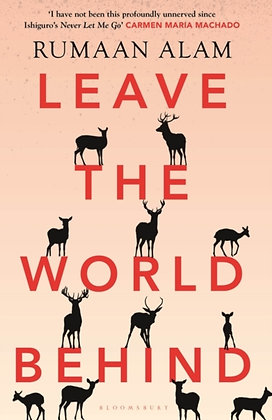 Leave the World Behind : 'The book of an era' Independent by Rumaan Alam