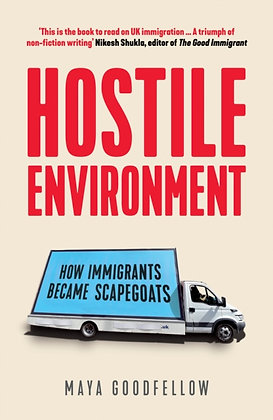 Hostile Environment : How Immigrants Became Scapegoats by Maya Goodfellow