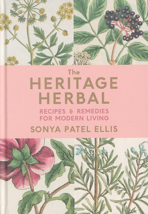 The Heritage Herbal : Recipes & Remedies for Modern Living by Sonya Patel Ellis