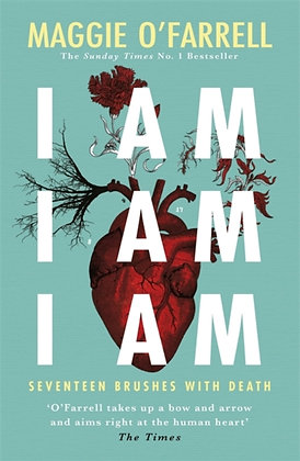 I Am, I Am, I Am : Seventeen Brushes with Death by Maggie O'Farrell