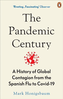 The Pandemic Century : From the Spanish Flu to Covid-19 byMark Honigsbaum