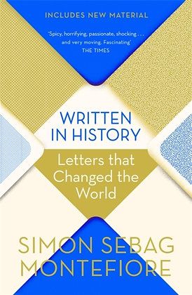 Written in History : Letters that Changed the World by Simon Sebag Montefiore