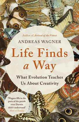 Life Finds a Way : What Evolution Teaches Us About Creativity by Andreas Wagner