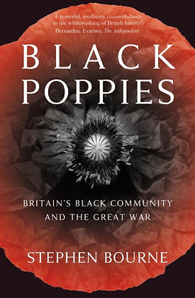Black Poppies : Britain's Black Community and the Great War by Stephen Bourne