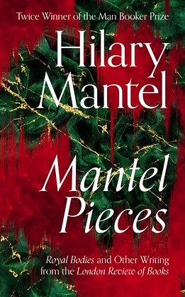 Mantel Pieces :byHilary Mantel