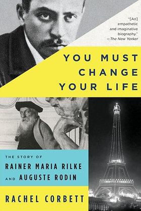 You Must Change Your Life by Rachel Corbett